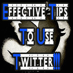 7 Effective Tips to Get the Most Out of Twitter!!!