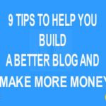 9 Tips to Help You Build a Better Blog and Make More Money