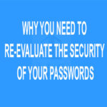 Why You Need to Re-Evaluate the Security of Your Passwords