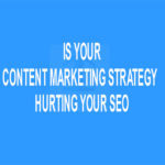 Is Your Content Marketing Strategy Hurting Your SEO