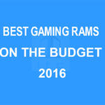 Best Gaming Rams On The Budget 2016