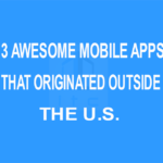 3 Awesome Mobile Apps That Originated Outside the U.S.