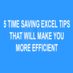 5 Time Saving Excel Tips That Will Make You More Efficient