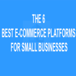 The 6 Best E-Commerce Platforms for Small Businesses