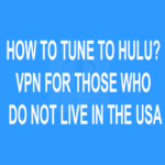 How To Tune To Hulu? VPN For Those Who Do Not Live In The USA