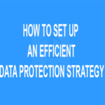 How to Set Up an Efficient Data Protection Strategy