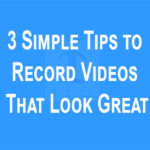 3 Simple Tips to Record Videos That Look Great