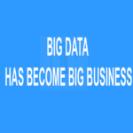 Big Data Has Become Big Business