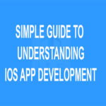 Simple Guide to Understanding iOS App Development