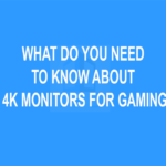 What do you need to know about 4K Monitors for Gaming