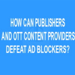 How Can Publishers and OTT Content Providers Defeat Ad Blockers?