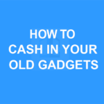 How to Cash in Your Old Gadgets
