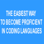 The Easiest Way to Become Proficient in Coding Languages