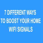 7 Different Ways To Boost Your Home WiFi Signals
