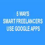 5 Ways Smart Freelancers Use Google Apps