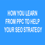 How you Learn from PPC to help your SEO Strategy