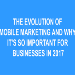 The Evolution of Mobile Marketing and Why it's so Important for Businesses in 2017