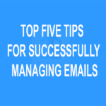 Top Five Tips for Successfully Managing Emails