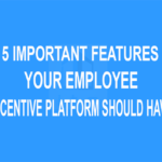 5 Important Features Your Employee Incentive Platform Should Have