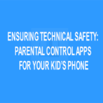 Ensuring Technical Safety: Parental Control Apps for Your Kid's Phone