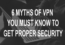 6 Myths of VPN you must know to get Proper Security