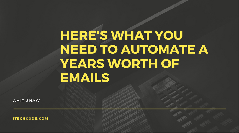 Here's What You Need To Automate A Years Worth Of Emails