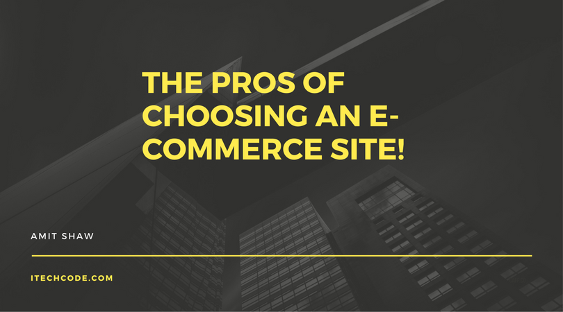 The Pros Of Choosing An E-Commerce Site!