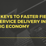 7 Keys To Faster Field Service Delivery In The Gig Economy