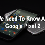 All We Need To Know About Google Pixel 2