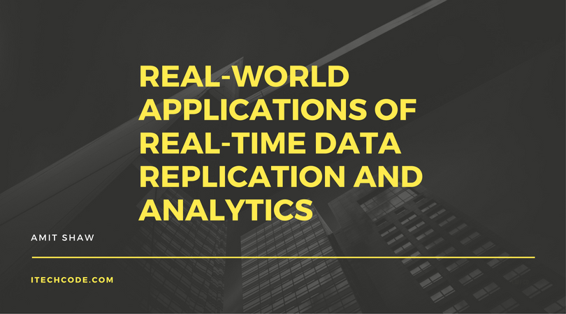 Real-World Applications of Real-Time Data Replication and Analytics