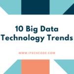 10 Big Data Technology Trends