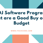 4 DJ Software Programs that are a Good Buy on a Budget