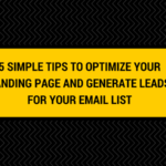 5 Simple Tips to Optimize Your Landing Page and Generate Leads for Your Email List