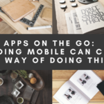Apps On The Go:  How Going Mobile Can Change Your Way of Doing Things