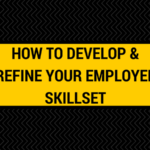 How to Develop & Refine Your Employee Skillset