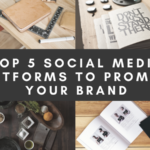 Top 5 Social media Platforms to Promote your Brand
