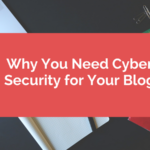 Why You Need Cyber Security for Your Blog