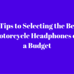 5 Tips to Selecting the Best Motorcycle Headphones on a Budget