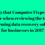3 Things that Computer Fixperts look for when reviewing the top performing data recovery software for businesses in 2017