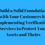Build a Solid Foundation with Your Customers by Implementing Verification Services to Protect Your Assets and Theirs