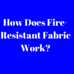 How Does Fire-Resistant Fabric Work?