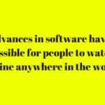 How advances in software have made it possible for people to watch tv online anywhere in the world
