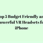 Top 5 Budget Friendly and Powerful VR Headsets for iPhone