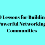 10 Lessons for Building Powerful Networking Communities