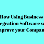 How Using Business Integration Software will Improve your Company