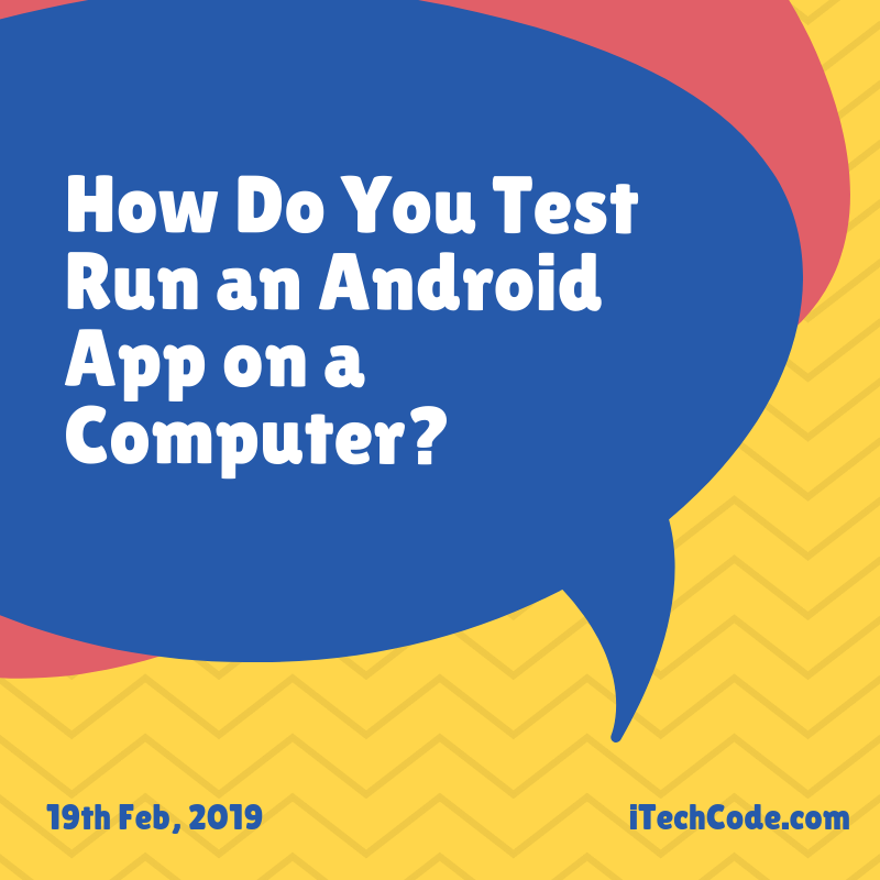 How Do You Test Run an Android App on a Computer?