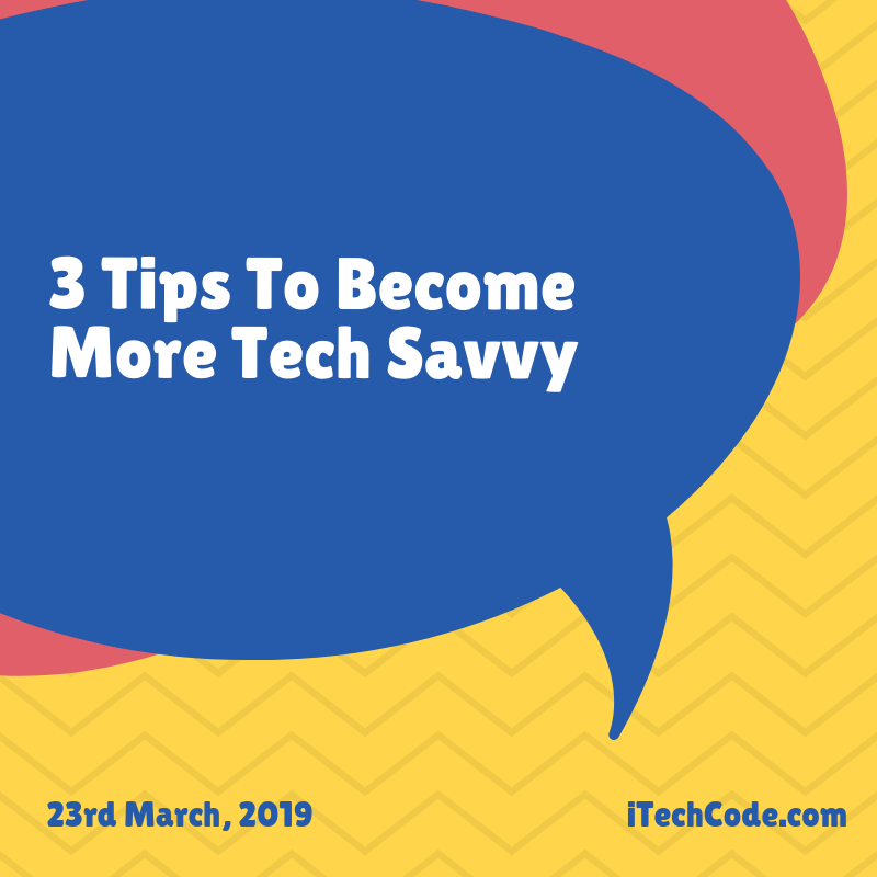 3 Tips To Become More Tech Savvy