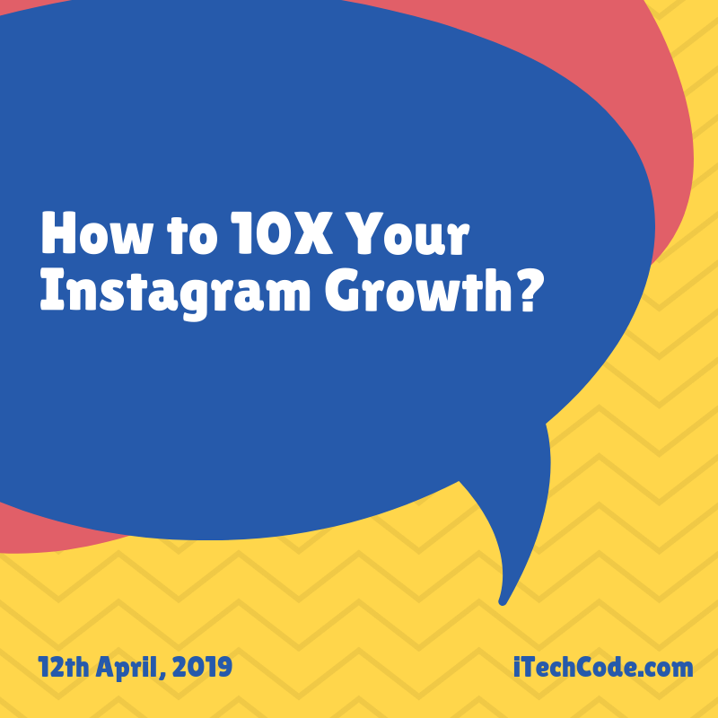 How to 10X Your Instagram Growth?